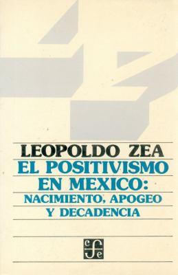 El Positivismo En M'Xico: Nacimiento, Apogeo y Decadencia 9789681607326