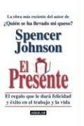 El Presente: El Regalo Que Le Dare Felicidad y Exito en el Trabajo y la Vida = The Present 9789681913342
