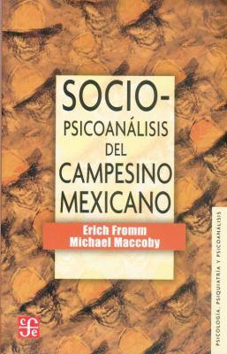 Sociopsicoanalisis del Campesino Mexicano: Estudio de La Economia y La Psicologia de Una Comunidad Rural 9789681603380