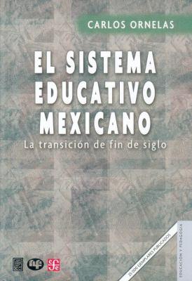 El Sistema Educativo Mexicano: La Transicion de Fin de Siglo 9789681645892