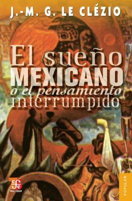 El Sueno Mexicano O el Pensamiento Interrumpido 9789681636999
