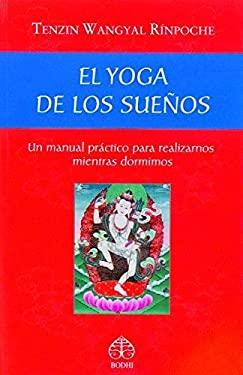 El Yoga de los Suenos: Un Manual Practico Para Realizarnos Mientras Dormimos 9789688607435