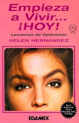 Empieza A Vivir Hoy: Lecciones de Optimismo = Begin to Live Today 9789684096592