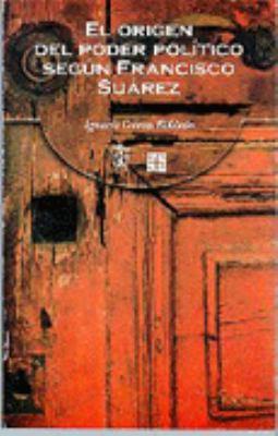 El Origen del Poder Politico Segun Francisco Suarez 9789681658724