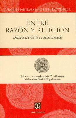 Entre Razon y Religion: Dialectica de la Secularizacion 9789681684365