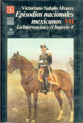 Episodios Nacionales Mexicanos, Segunda Parte: La Intervencion y El Imperio, VII 9789681617639