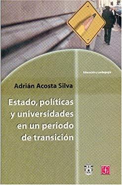 Estado, Politicas y Universidades En Un Periodo de Transicion. Analisis de Tres Experiencias Institucionales En Mexico 9789681662547