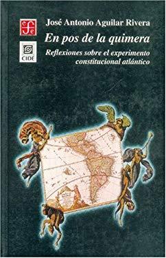 En Pos de La Quimera. Reflexiones Sobre El Experimento Constitucional Atlantico 9789681660857
