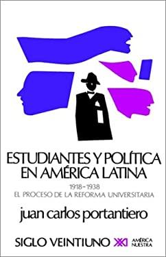 Estudiantes y Politica en America Latina: El Proceso de la Reforma Universitaria (1918-1938) 9789682302961