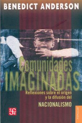 Comunidades Imaginadas. Reflexiones Sobre El Origen y La Difusion del Nacionalismo 9789681638672