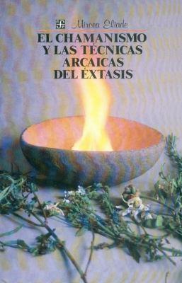 El Chamanismo y Las Tecnicas Arcaicas del Extasis 9789681610586