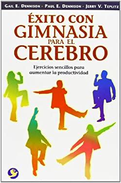 Exito Con Gimnasia Para el Cerebro: Ejercicios Sencillos Para Aumentar la Productividad 9789688607572