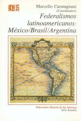 Federalismos Latinoamericanos: Mexico, Brasil, Argentina 9789681642167