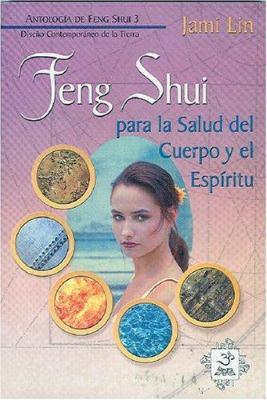 Feng Shui Para La Salud del Cuerpo y El Espiritu: Antologia del Feng Shui Volumen 3 9789686733709
