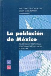 La Poblacion de Mexico. Tendencias y Perspectivas Sociodemograficas Hacia El Siglo XXI