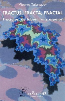 Fractus, Fracta, Fractal: Fractales, de Laberintos y Espejos 9789681670313