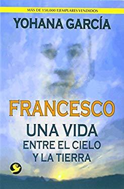 Francesco: Una Vida Entre El Cielo y La Tierra 9789688607770