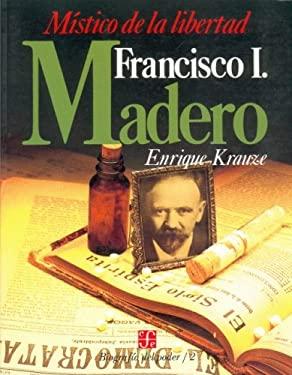 Francisco I. Madero: Mistico de La Libertad 9789681622879