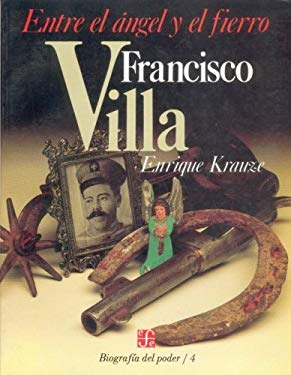 Francisco Villa: Entre el Angel y el Fierro 9789681622893
