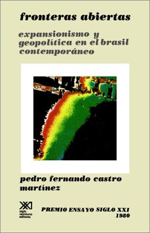 Fronteras Abiertas. Expansionismo y Geopoltica En El Brasil Contemporneo 9789682309908