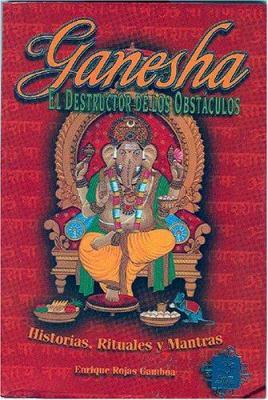 Ganesha el Destructor de Obstaculos: Historias, Simbolismo y Rituales 9789686733440