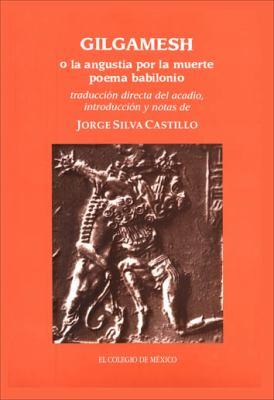 Gilgamesh O La Angustia Por La Muerte (Poema Babilonico) 9789681209476