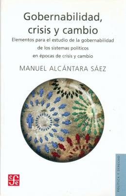 Gobernabilidad, Crisis y Cambio: Elementos Para El Estudio de La Gobernabilidad de Los Sistemas Politicos En Epocas de Crisis y Cambio 9789681644239