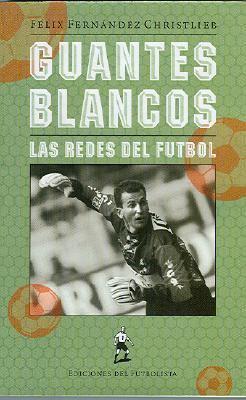Guantes Blancos: Las Redes del Futbol