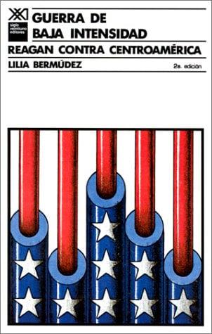 Guerra de Baja Intensidad: Reagan Contra Centroamerica 9789682314162