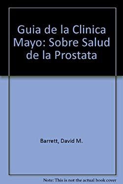 Guia de la Clinica Mayo: Sobre Salud de la Prostata 9789681104962