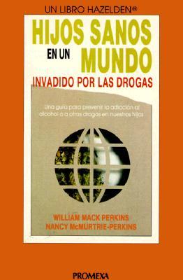 Hijos Sanos En Un Mundo Invadido Por Las Drogas = Raising Drug Free Kids in a Drug-Filled World 9789683906397