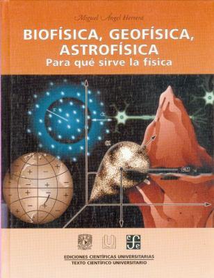 Biofisica, Geofisica, Astrofisica. Para Que Sirve La Fisica 9789681663452