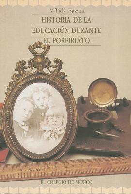Historia de la Educacion Durante el Porfiriato 9789681205331