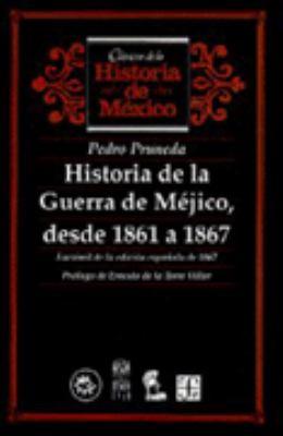 Historia de La Guerra de Mejico, Desde 1861 a 1867. Facsimil de La Edicion Espanola de 1867 9789681648169