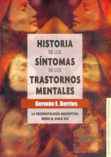 Historia de Los S-Ntomas de Los Trastornos Mentales.: La Psicopatolog-A Descriptiva Desde El Siglo XIX 9789681682996