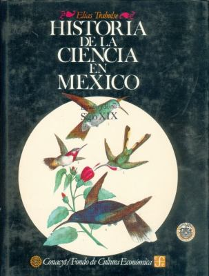 Historia de la Ciencia en Mexico: Estudios y Textos, Siglo XIX 9789681621124