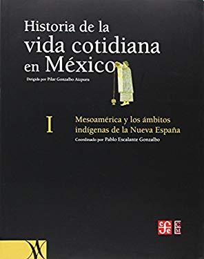 Historia de la Vida Cotidiana en Mexico, Tomo I: Mesoamerica y los Ambitos Indigenas de la Nueva Espana 9789681672911