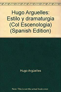 Hugo Arguelles: Estilo y dramaturgia (Col Escenologia) (Spanish Edition) - Hugo Argelles