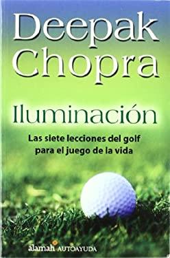 Iluminacion: Las Siete Lecciones del Golf Para el Juego de Le Vida 9789681911928