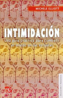 Intimidacion. Una Guia Practica Para Combatir El Miedo En Las Escuelas 9789681683146