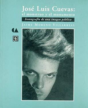 Jose Luis Cuevas: El Monstruo y El Monumento. Iconografia de Una Imagen Publica 9789681651107
