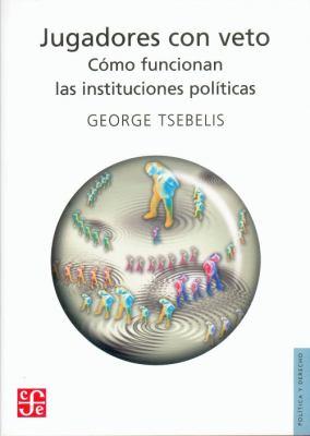 Jugadores Con Veto: Como Funcionan las Instituciones Politicas = Veto Players 9789681681647