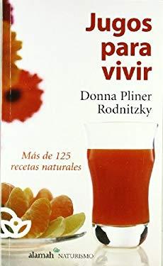 Jugos Para Vivir: Mas De 125 Recetas Naturales (Spanish Edition) - Rodnitzky, Donna