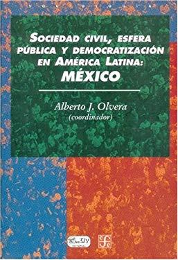 Sociedad Civil, Esfera Politica y Democratizacion En America Latina: Mexico 9789681668259