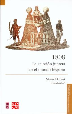 1808. La Eclosion Juntera En El Mundo Hispano 9789681685157
