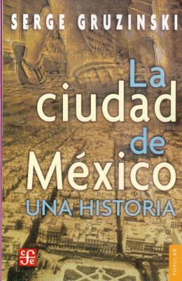 La Ciudad de Mexico: Una Historia 9789681672843