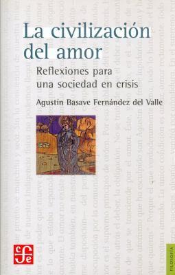 La Civilizacin del Amor: Reflexiones Para Una Sociedad En Crisis 9789681676735