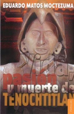 Vida, Pasion y Muerte de Tenochtitlan 9789681669720