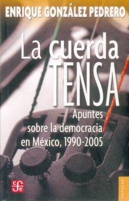 La Cuerda Tensa: Apuntes Sobre la Democracia en Mexico, 1990-2005 9789681680084