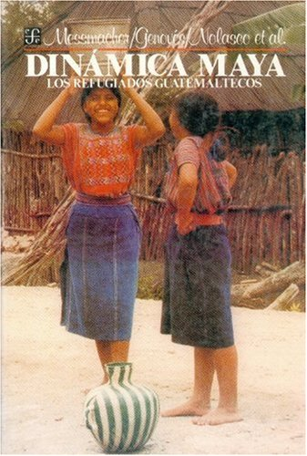 La Dinamica Maya: Los Refugiados Guatemaltecos 9789681624910